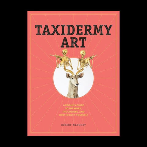 Taxidermy Art (A Rogue's Guide to the Work, the Culture, and How to Do It Yourself)-Books-Workman Publishing Co.-PaxtonGate