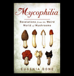 Mycophilia: Revelations from the Weird World of Mushrooms - PaxtonGate