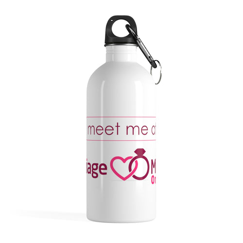 Meet Me Marriage Minded Only Stainless Steel Water Bottle