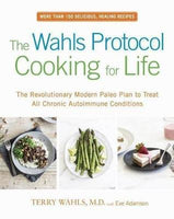 The Wahls Protocol Cooking for Life: The Revolutionary Modern Paleo Plan to Treat All Chronic Autoimmune Conditions
