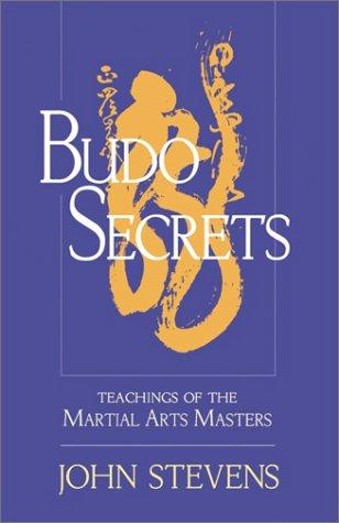 Budo Secrets: Teachings of the Martial Arts Masters