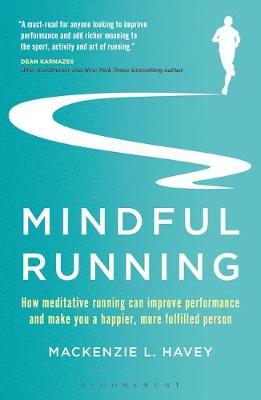 Mindful Running: How Meditative Running can Improve Performance and Make you a Happier, More Fulfilled Person