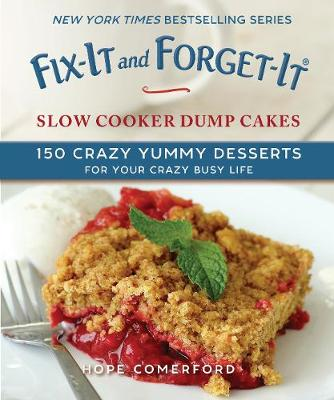 Fix-It and Forget-It Slow Cooker Dump Dinners and Desserts: 150 Crazy Yummy Meals for Your Crazy Busy Life