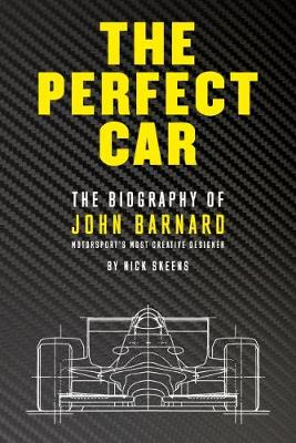 The Perfect Car: The Biography of John Barnard ? Motorsport?s Most Creative Designer