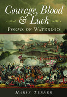 Courage, Blood and Luck: Poems of Waterloo