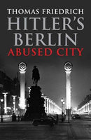 Hitler's Berlin: Abused City