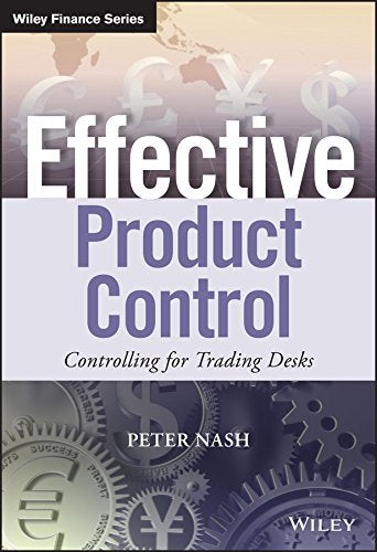 Effective Product Control: Controlling for Trading Desks (The Wiley Finance Series)