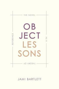 Object Lessons: The Novel as a Theory of Reference