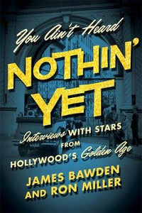You Ain't Heard Nothin' Yet: Interviews with Stars from Hollywood's Golden Era (Screen Classics)