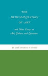 The Dehumanization of Art and Other Essays on Art, Culture, and Literature
