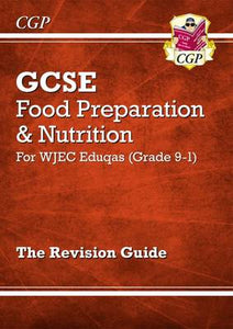 New Grade 9-1 GCSE Food Preparation & Nutrition - WJEC Eduqas Revision Guide