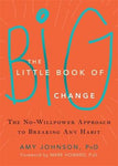 The Little Book of Big Change: The No-Willpower Approach to Breaking Any Habit