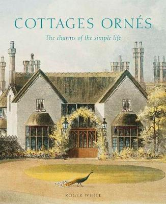 Cottages ornÃs: The Charms of the Simple Life