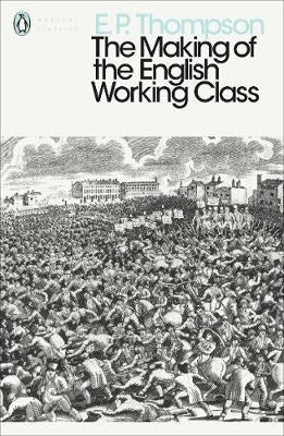 Modern Classics Making of the English Working Class (Penguin Modern Classics)