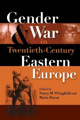 Gender and War in Twentieth-Century Eastern Europe (Indiana-Michigan Series in Russian and East European Studies)