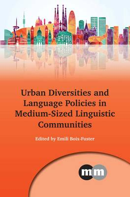 Urban Diversities and Language Policies in Medium-Sized Linguistic Communities (Multilingual Matters)