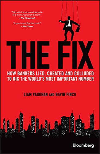 The Fix: How Bankers Lied, Cheated and Colluded to Rig the World's Most Important Number (Bloomberg)