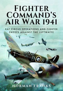 Fighter Commandâ€s Air War 1941: RAF Circus Operations and Fighter Sweeps Against the Luftwaffe
