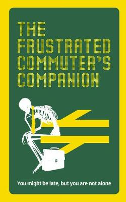 The Frustrated Commuterâ€s Companion: A Survival Guide for the Bored and Desperate