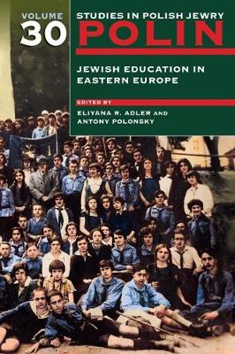 Polin: Studies in Polish Jewry Volume 30: Jewish Education in Eastern Europe