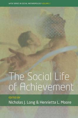 The Social Life of Achievement (WYSE Series in Social Anthropology)