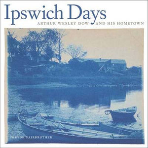 Ipswich Days: Arthur Wesley Dow and His Hometown (Addison Gallery of American Art)