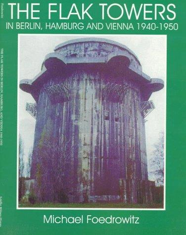 The Flak Towers: in Berlin, Hamburg and Vienna 1940-1950 (Schiffer Military/Aviation History) (Schiffer Military Aviation History (Paperback))