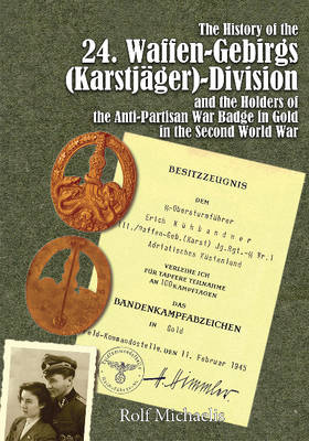 The History of the 24. Waffen-Gebirgs (Karstjäger)-Division der SS and the Holders of the Anti-Partisan War Badge in Gold in the Second World War