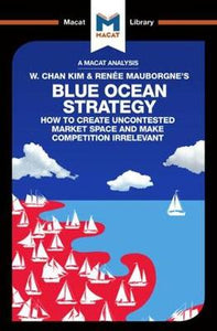 Blue Ocean Strategy: How to Create Uncontested Market Space (The Macat Library)