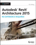 Autodesk Revit Architecture 2015: No Experience Required: Autodesk Official Press