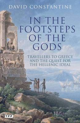 In the Footsteps of the Gods: Travelers to Greece and the Quest for the Hellenic Ideal (Tauris Parke Paperbacks)