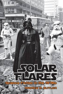 Solar Flares: Science Fiction in the 1970s (Liverpool Science Fiction Texts and Studies LUP)