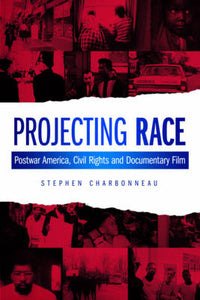 Projecting Race: Postwar America, Civil Rights, and Documentary Film (Nonfictions)