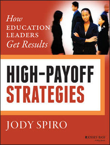 High-Payoff Strategies: How Education Leaders Get Results