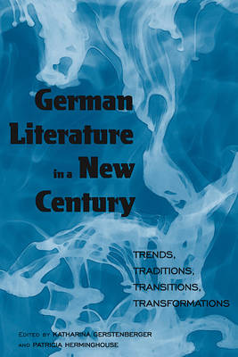 German Literature in a New Century: Trends, Traditions, Transitions, Transformations