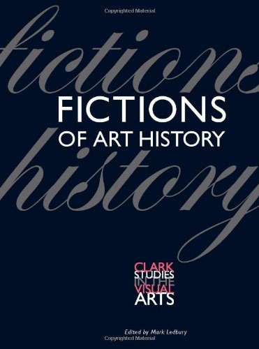 Fictions of Art History (Clark Studies in the Visual Arts)