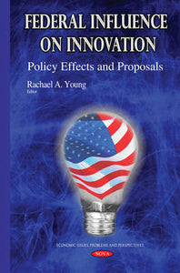 Federal Influence on Innovation: Policy Effects and Proposals (Economic Issues, Problems and Perspectives)