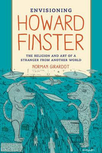 Envisioning Howard Finster: The Religion and Art of a Stranger from Another World