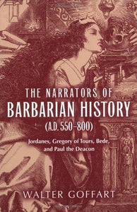 The Narrators of Barbarian History (A.D. 550-800): Jordanes, Gregory of Tours, Bede, and Paul the Deacon (ND Publications Medieval Studies)