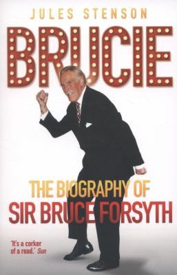 Brucie: The Biography of Sir Bruce Forsyth