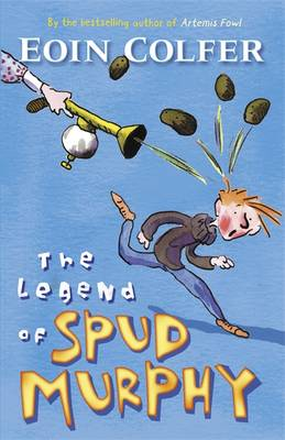 The Legend of Spud Murphy. Eoin Colfer (Young Puffin Story Books)