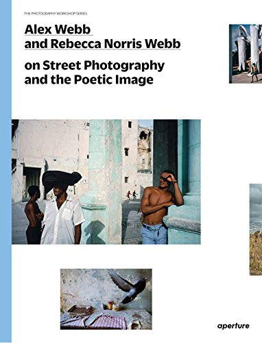 Alex Webb and Rebecca Norris Webb on Street Photography and the Poetic Image: The Photography Workshop Series