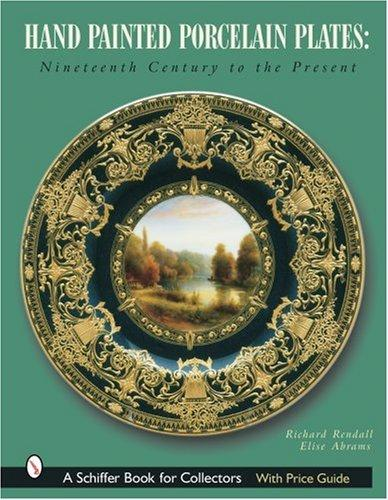 Hand Painted Porcelain Plates: Nineteenth Century to the Present (Schiffer Book for Collectors)