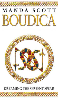 Boudica 4. Dreaming the Serpent Spear