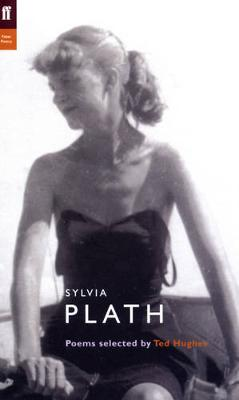 The Faber Plath: Poems Selected by Ted Hughes (Poet to Poet: An Essential Choice of Classic Verse)