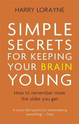 Simple Secrets for Keeping Your Brain Young: How to remember more the older you get