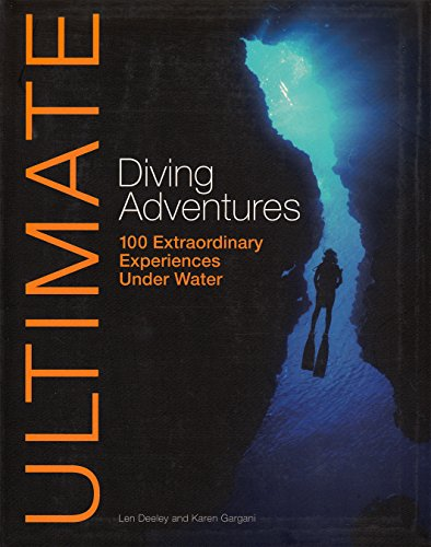 Ultimate Diving Adventures: 100 Extraordinary Experiences Under Water (Ultimate Adventures)