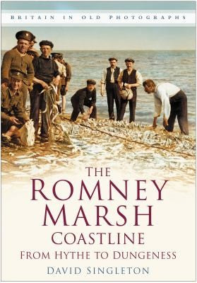 The Romney Marsh Coastline in Old Photographs: From Hythe to Dungeness (Britain in Old Photographs)