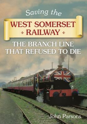 Saving the West Somerset Railway: The Branch Line that Refused to Die
