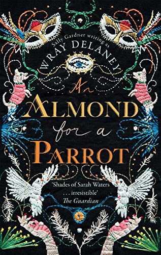 An Almond for a Parrot: The Gripping and Decadent Historical Page Turner